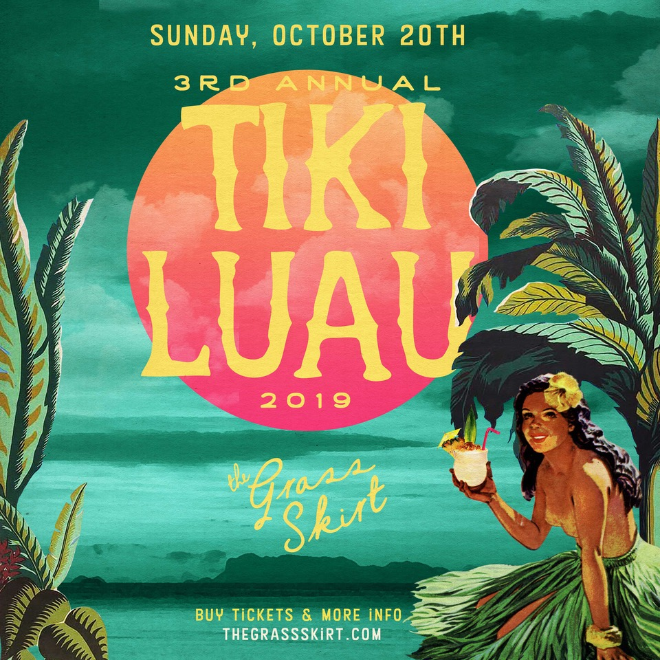The Grass Skirt 3rd Annual Tiki Luau - Sunday October 20, 2019