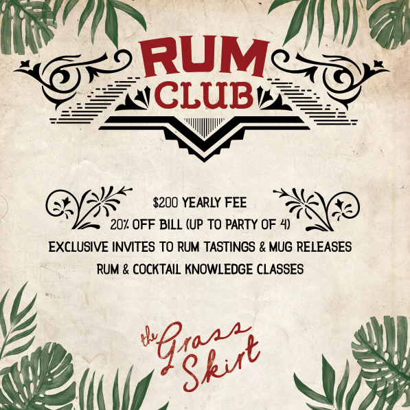 The Grass Skirt presents Rum Club. Join today for $200 a year and receive benefits like 15% off your bill (up to a party of 4), exclusive invites to rum tastings and mug releases, rum and cocktail knowledge classes and limited edition shirt and mug. Please email info@thegrassskirt.com for more information or fill out the form on this page.